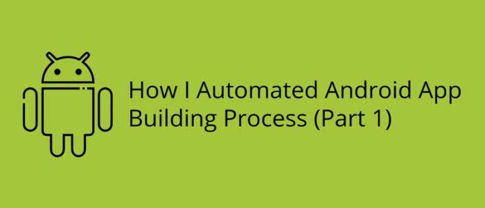 Cómo automaticé el proceso de creación de aplicaciones de Android (parte 1)