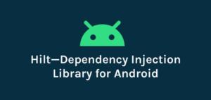 Explore Hilt: una biblioteca de inyección de dependencias para Android