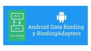 Pruebas más sencillas con Data Binding y BindingAdapters